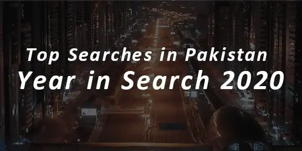 Top 10 most Searched things on Google in Pakistan in 2020