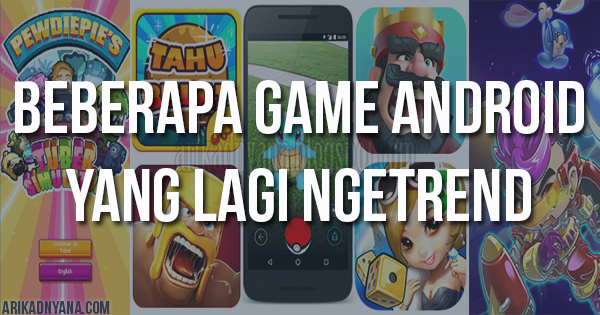 9 Game Android Yang Lagi Ngetrend Update 2018