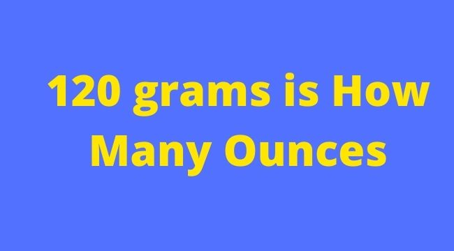120 grams is How Many Ounces