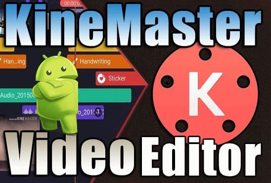 تحميل تطبيق KineMaster Pro Video Editor APK عملاق المونتاج وتحرير الفيديو إصدار مدفوع مجانا للأندرويد