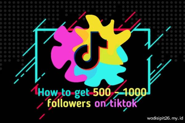 cara mendapat 500 followers tiktok gratis tanpa aplikasi dengan cepat