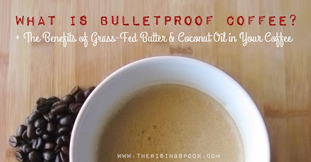 What is Bulletproof Coffee + The Benefits of Grass-Fed Butter & Coconut Oil in Your Coffee