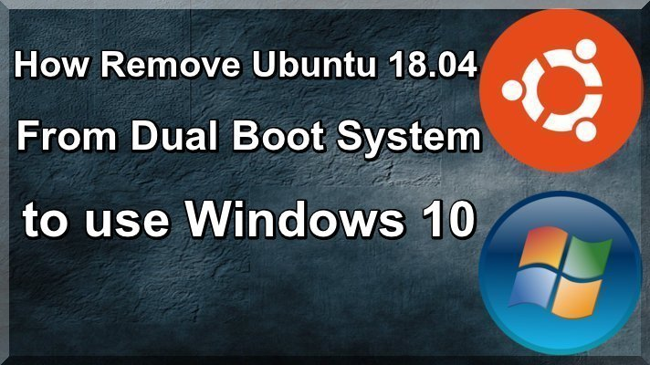 How Uninstall Ubuntu From Dual Boot System to use Windows 10
