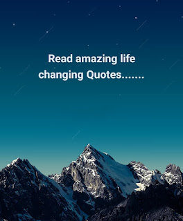 Read amazing life changing Quotes.......