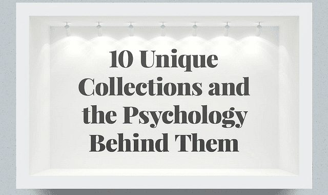 10 Unique Collections and the Psychology Behind Them