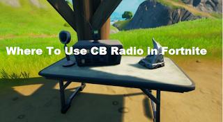 Where To Use CB Radio in Fortnite: Where To All CB radio locations