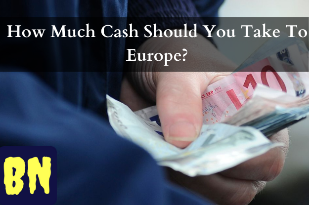 How Much Cash Should You Take To Europe?