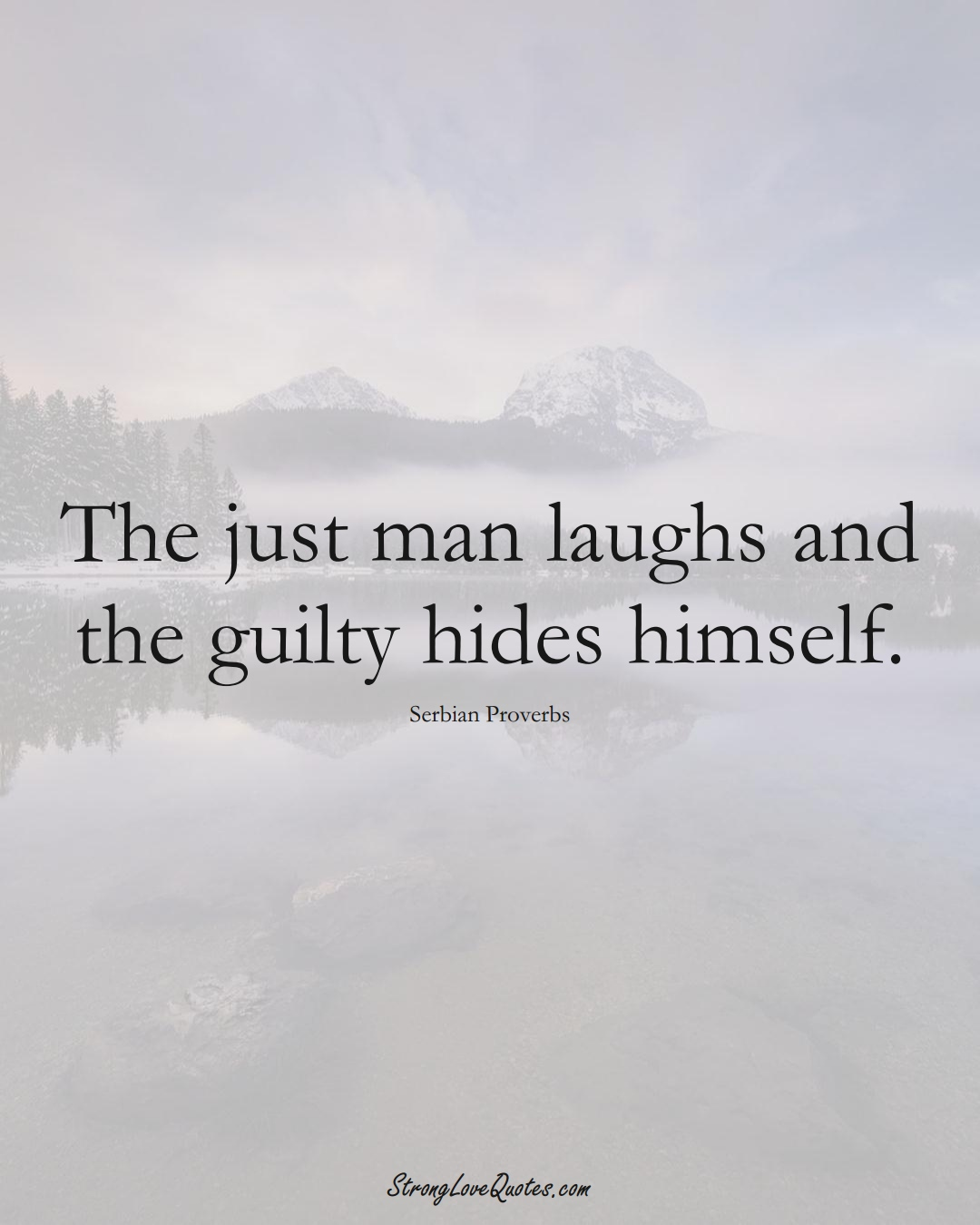 The just man laughs and the guilty hides himself. (Serbian Sayings);  #EuropeanSayings