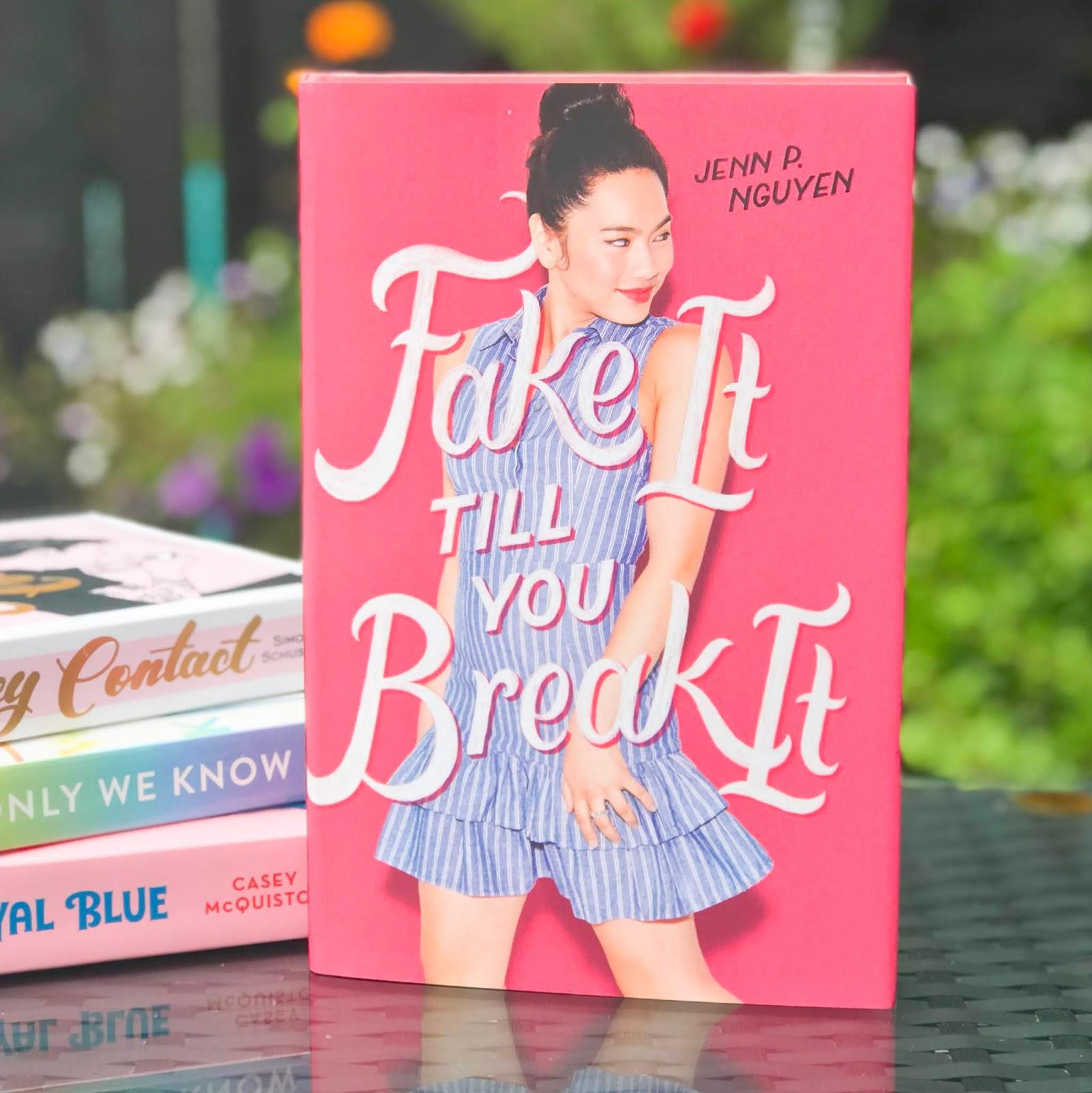 Fake It Till You Break It - Jenn P. Nguyen