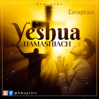 YESHUA HAMASHIACH  BY EMAPRAIZ