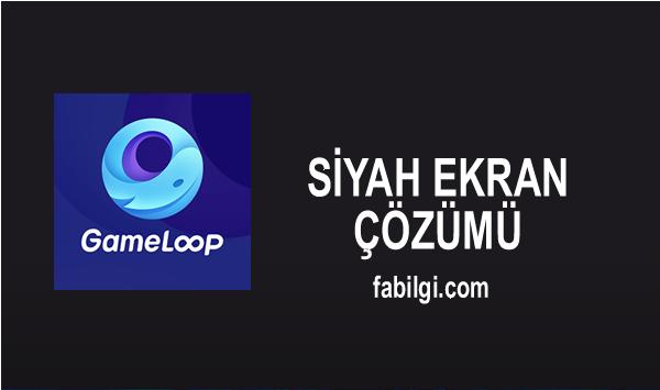 Gameloop Emulator Siyah Ekran Sorunu Çözümü Onarma Yapımı