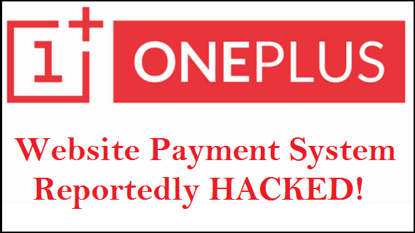 One Plus Website's Payment System Got Hacked And Customers Credit Card Info Compromised