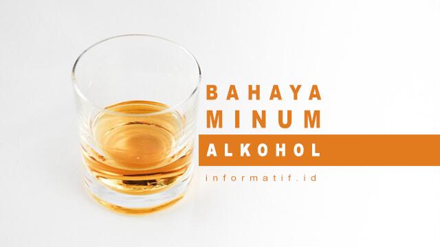 Bahaya dan Efek Samping Minum Alkohol - informatif.id