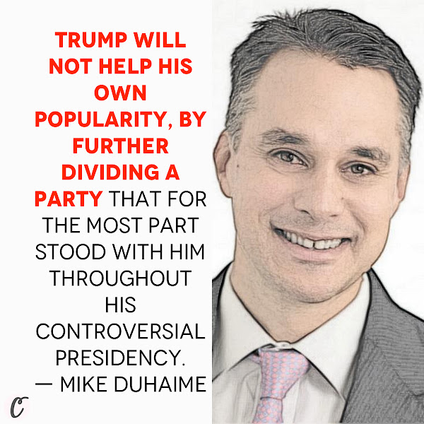 Trump will not help his own popularity, by further dividing a party that for the most part stood with him throughout his controversial presidency. — Mike DuHaime, Republican strategist and public affairs executive