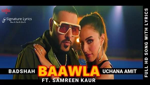 Baawla Lyrics - Badshah | Uchana Amit Ft. Samreen Kaur | New Hindi Rap Song