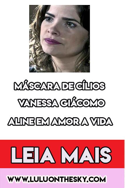 Descubra a máscara para  cílios da Vanessa Giácomo, a  Aline em Amor à Vida