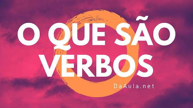 Língua Portuguesa: O que são Verbos