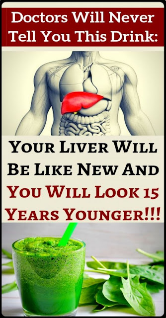 The Recipe Doctors Will Not Tell You: Your Liver Will Be Like New And You Will Look 10 Years Younger!