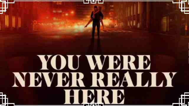 You Were Never Really Here (2019)