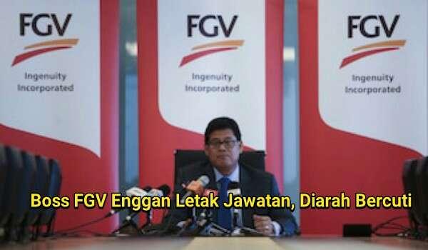 Boss FGV Enggan Letak Jawatan, Diarah Bercuti