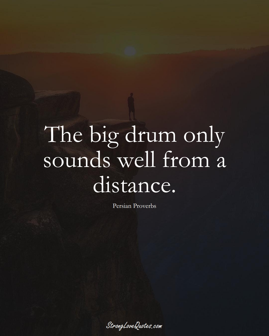 The big drum only sounds well from a distance. (Persian Sayings);  #aVarietyofCulturesSayings