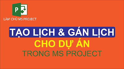 Tạo và gán lịch cho dự án trong Ms Project