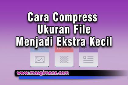 Cara Compress Ukuran File Menjadi Sangat Kecil