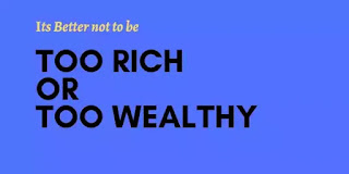 Its Better not to be TOO WEALTHY