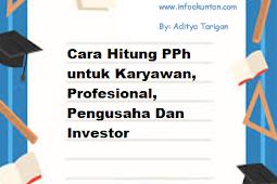 Cara Hitung PPh untuk Karyawan, Profesional, Pengusaha Dan Investor