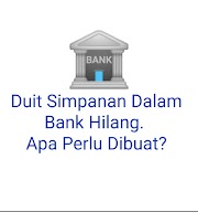 Duit Simpanan Dalam Bank Hilang. Apa Perlu Dibuat?