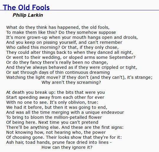 the old fools by philip larkin essay Free papers and essays on this be the verse by philip larkin we provide free model essays on english, this be the verse by philip larkin fools in old-style.