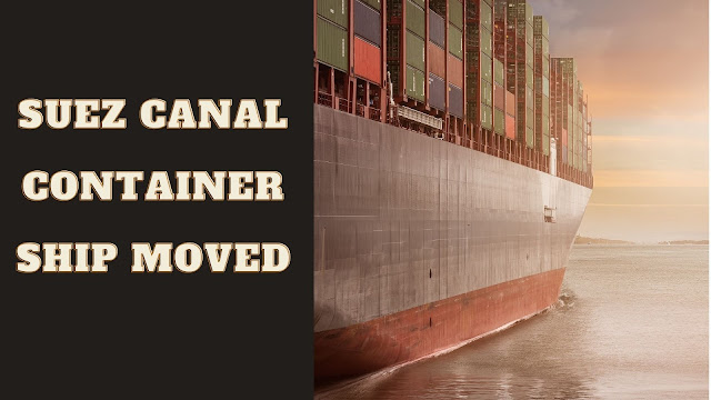 Suez Canal Container Ship Moved