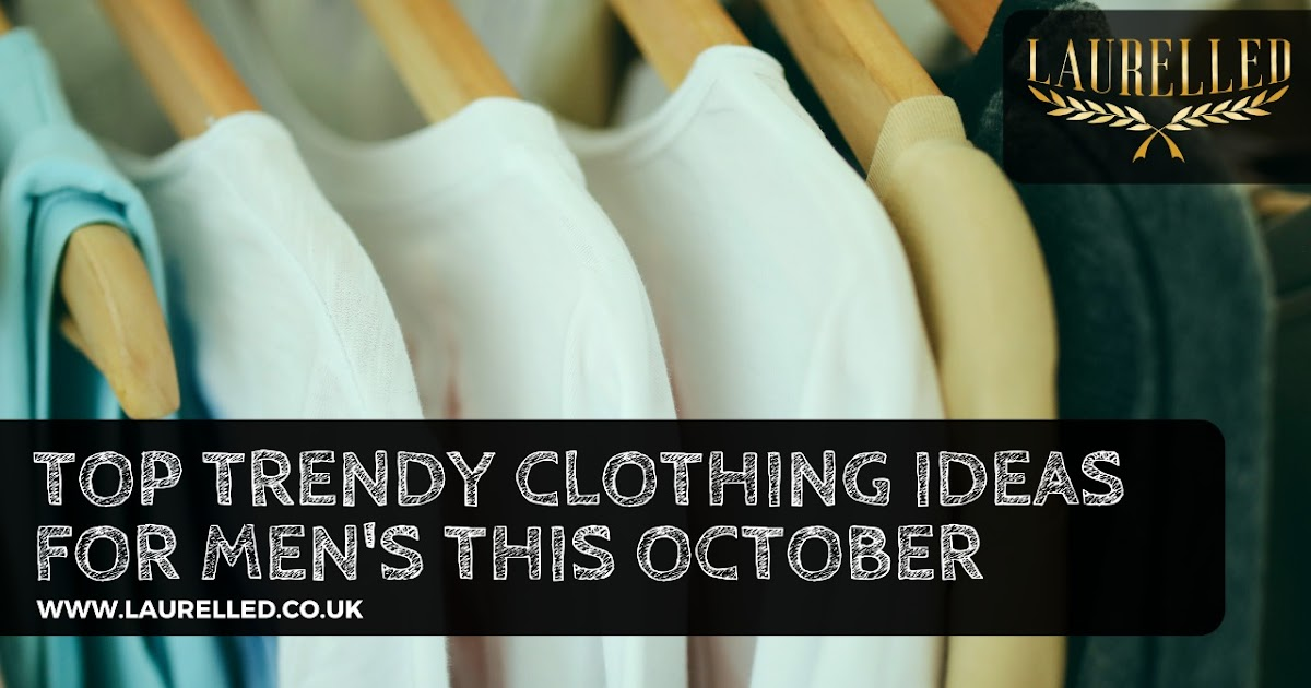 Top Trendy Clothing Ideas for Men's This October