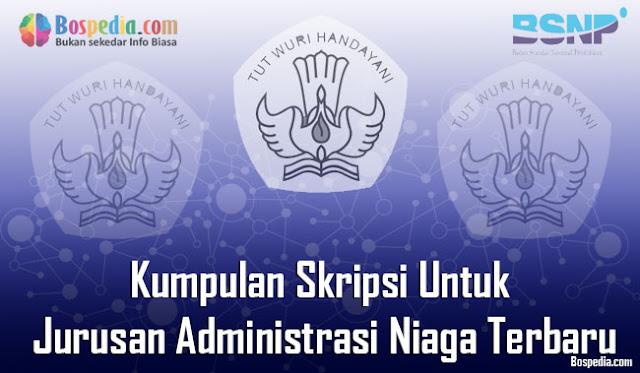 Kumpulan Skripsi Untuk Jurusan Administrasi Niaga Terbaru Kumpulan Skripsi Untuk Jurusan Administrasi Niaga Terbaru