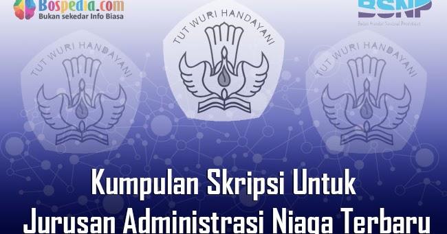 Lengkap Kumpulan Skripsi Untuk Jurusan Administrasi Niaga Terbaru Bospedia