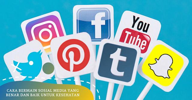 Cara Bermain Sosial Media Yang Benar dan Baik Untuk Kesehatan