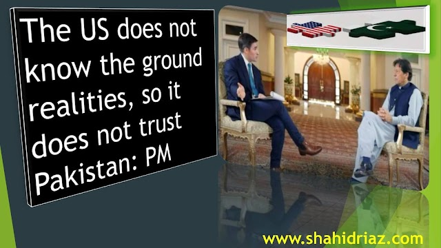The US does not know the ground realities, so it does not trust Pakistan: PM