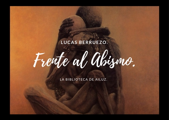 Frente al Abismo.-Lucas Berruezo.