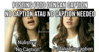 POSTING FOTO DENGAN CAPTION : NO CAPTION ATAU NO CAPTION NEEDED
