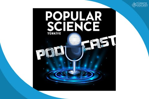 Popular Science Türkiye Podcast