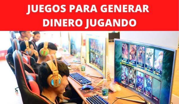 JUEGOS PARA GENERAR DINERO JUGANDO