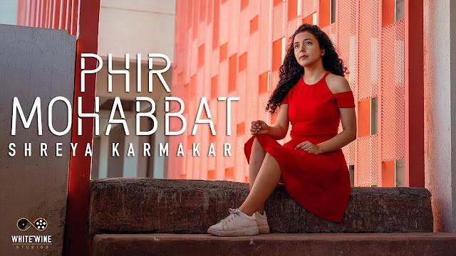 Phir Mohabbat | Female Version | Dil Sambhal Ja Zara | Shreya Karmakar | Lyrics