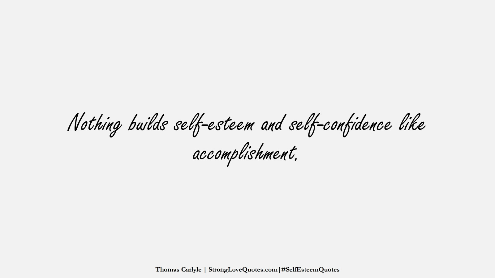 Nothing builds self-esteem and self-confidence like accomplishment. (Thomas Carlyle);  #SelfEsteemQuotes