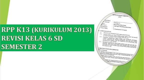 RPP Kelas 6 Semester 2 Kurikulum 2013 Revisi 2018 Tematik