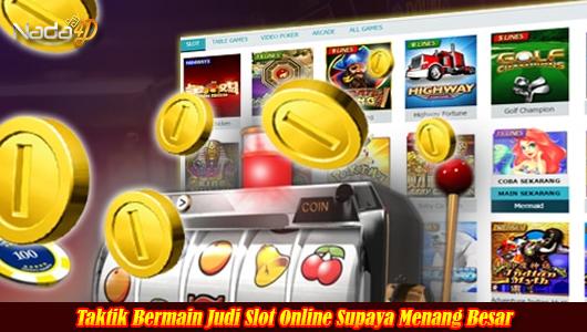 Taktik Bermain Judi Slot Online Supaya Menang Besar