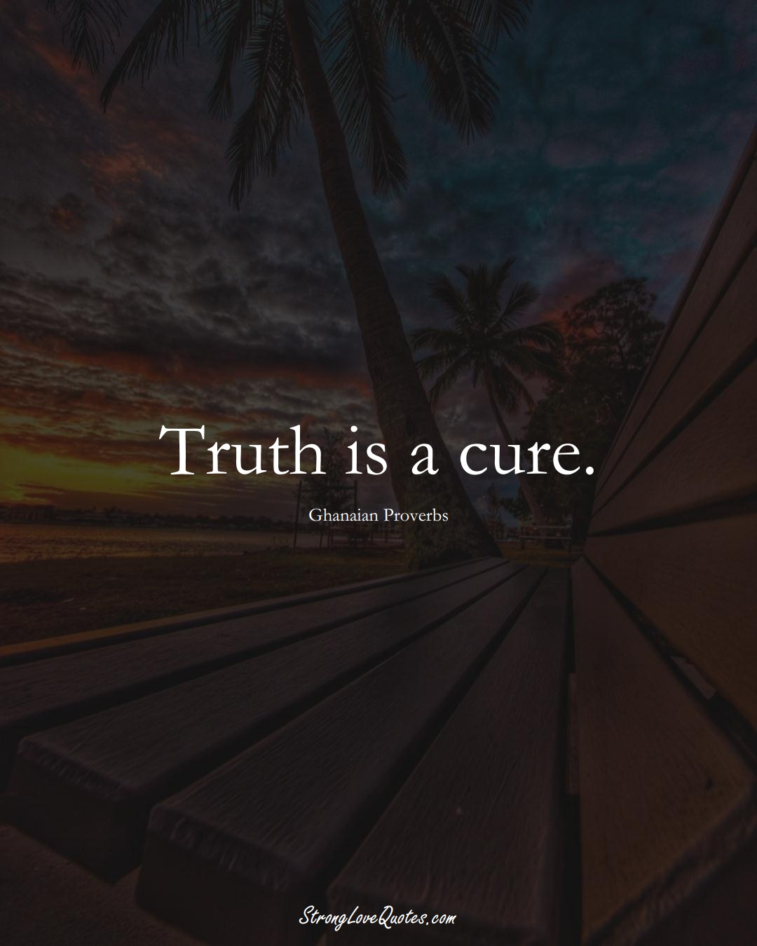 Truth is a cure. (Ghanaian Sayings);  #AfricanSayings