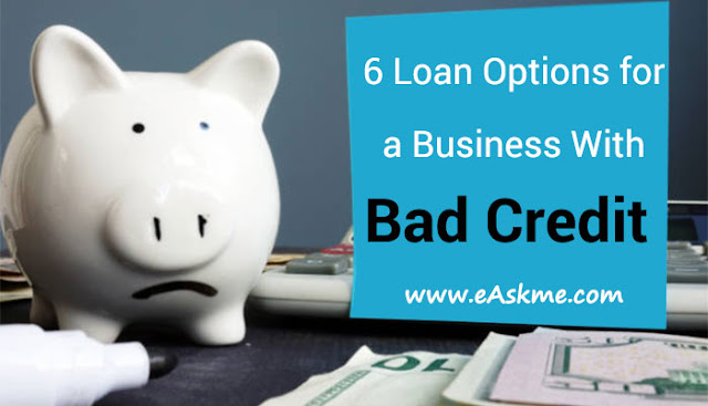 6 Loan Options for a Business With Bad Credit: eAskme