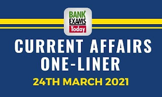 Current Affairs One-Liner: 24th March 2021