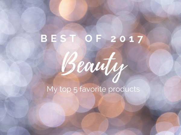 Best of 2017: My Top 5 Favorite Beauty Products (not French!)
