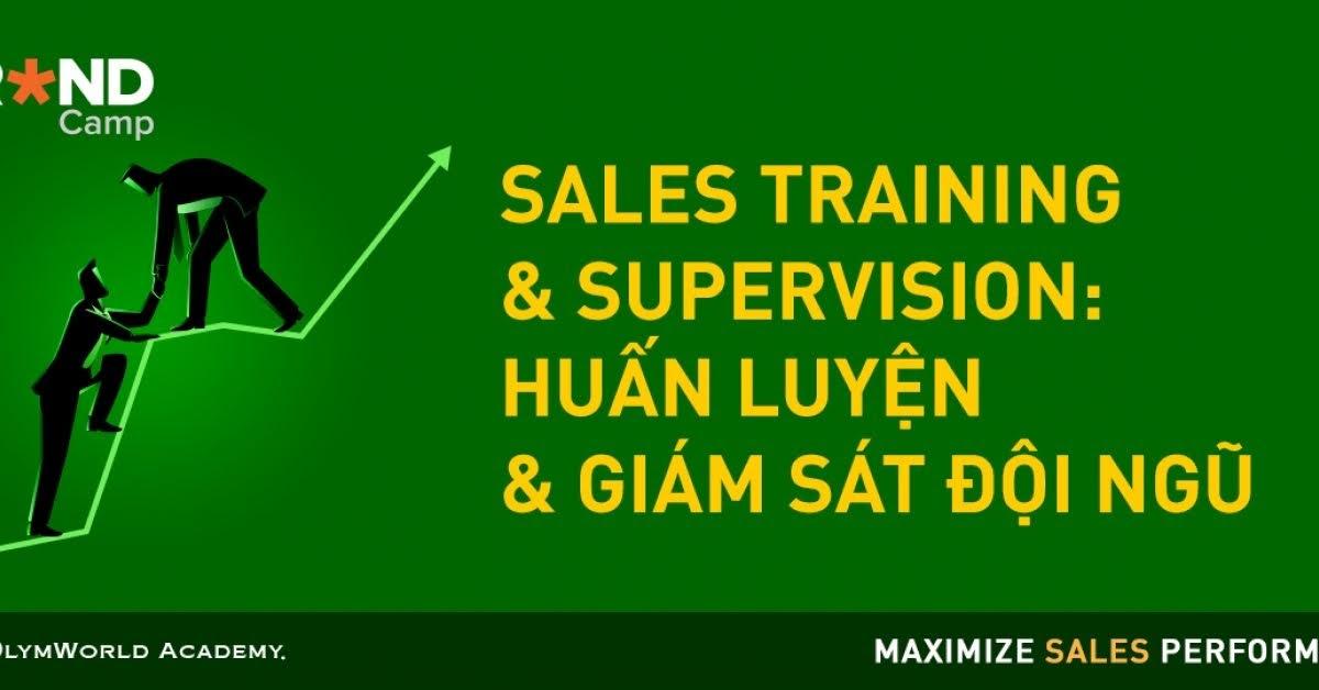 Sales Training & Supervision: Huấn luyện & Giám sát đội ngũ